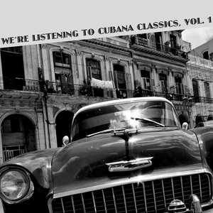 Image for 'We're Listening To Cubana Classics, Vol. 1'