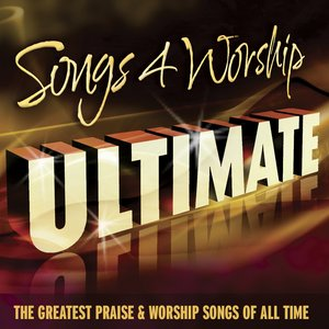 Image for 'Songs 4 Worship Ultimate (The Greatest Praise & Worship Songs of All Time)'