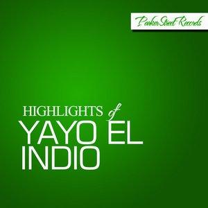 Image for 'Highlights Of Yayo El Indio'