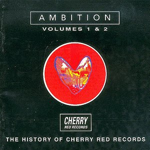 Image for 'Ambition - The History Of Cherry Red Records Vol. 1&2'
