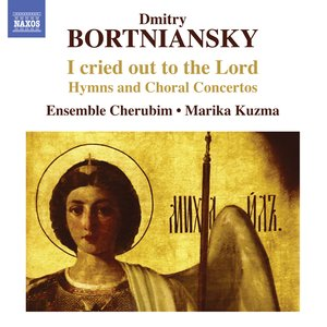 Image for 'Bortniansky: I cried out to the Lord: Hymns and Choral Concertos'