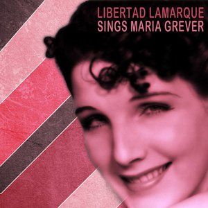 Image for 'Libertad Lamarque Sings Songs By Maria Grever'