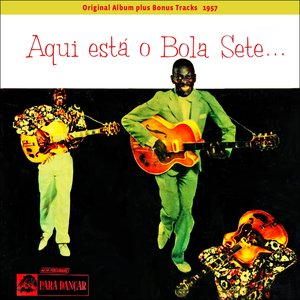 Image for 'Aqui Esta o Bola Sete (Original Album Plus Bonus Tracks 1957)'