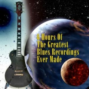 Image for '6 Hours Of The Greatest Blues Recordings Ever Made'