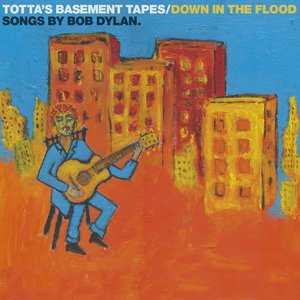 Imagem de 'Totta's Basement Tapes: Down In The Flood - 11 Songs By Bob Dylan'