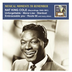 Image for 'Musical Moments to Remember: Nat King Cole (Recordings 1949-1961)'