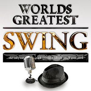 Image for '40 - Worlds Greatest Swing – The only Ratpack Lounge Crooners Album to watch girls by...'