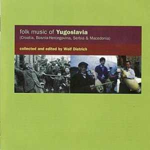 Image for 'Folk Music Of Yugoslavia (Croatia, Bosnia-Hercegovina, Serbia & Macedonia)'