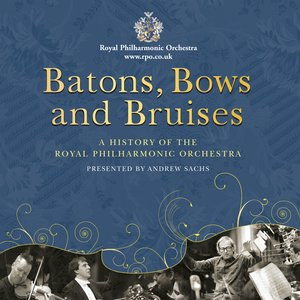 Image for 'Batons, Bows and Bruises: A History of the Royal Philharmonic Orchestra'