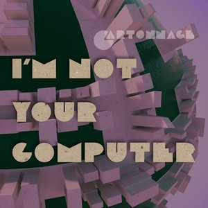 Image for 'I'm Not Your Computer'