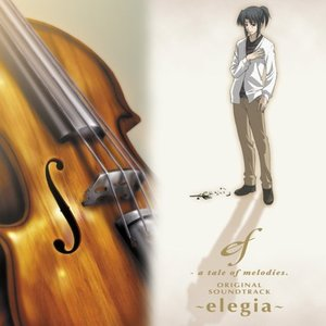 Image for 'ef - a tale of melodies. ORIGINAL SOUNDTRACK 〜elegia〜'