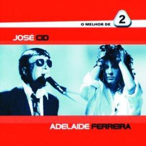 Image for 'O Melhor De 2 - José Cid / Adelaide Ferreira'