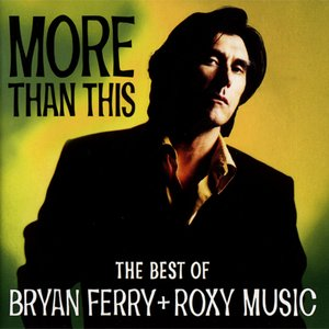 Image for 'More Than This - The Best Of Bryan Ferry + Roxy Music'