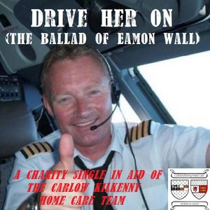 Image for 'Drive Her On (The Ballad of Eamon Wall)'