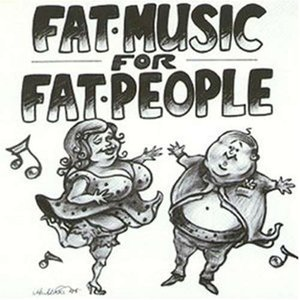 Image for 'Fat Music, Volume 1: Fat Music for Fat People'