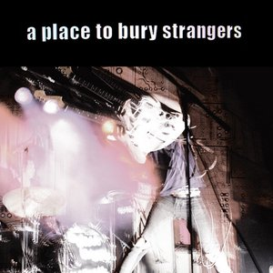Image for 'A Place To Bury Strangers'