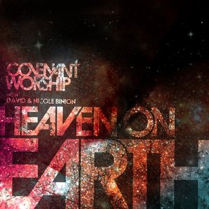 Image for 'Covenant Worship with David & Nicole Binion - Heaven on Earth'