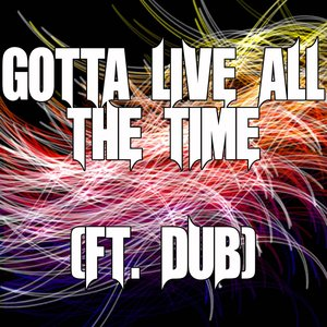 Image for 'Gotta Live All The Time (ft. Dub)'