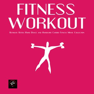Image for 'Fitness Workout - Ultimate Ultra Hard Dance and Hardcore Cardio Collection'