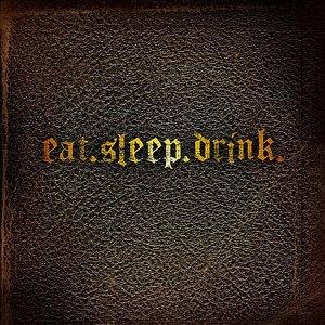 Bild für 'Eat.Sleep.Drink.'