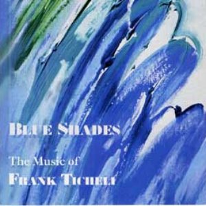 Image for 'Blue Shades - The Music of Frank Ticheli'