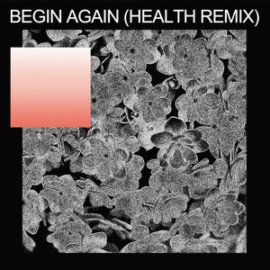 Image for 'Begin Again (HEALTH Remix)'