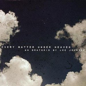Image for 'Every Matter Under Heaven - An Oratorio by Lee Johnson'