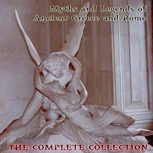 Image for 'Myths and Legens of Ancient Greece and Rome - The Complete Collection'