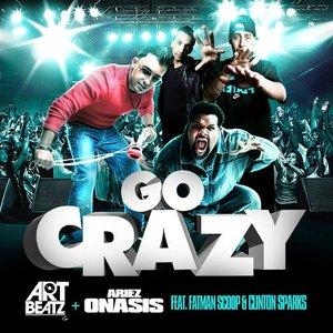 Image for 'Go Crazy - Art Beatz & Ariez Onasis ft. Fatman Scoop & Clinton Sparks'