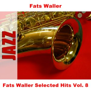 Image for 'Fats Waller Selected Hits Vol. 8'