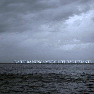 Image for 'E A Terra Nunca Me Pareceu Tão Distante'