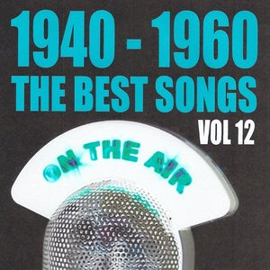 Immagine per '1940 - 1960 : The Best Songs, Vol. 12'