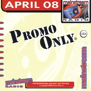 Image for 'Promo Only: Mainstream Radio, April 2008'
