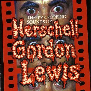 Image for 'The Eye Popping Sounds of Herschell Gordon Lewis'