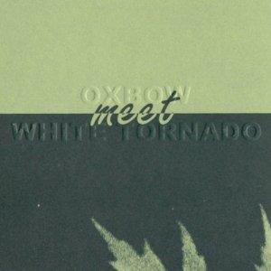 Image for 'Oxbow Meet White Tornado'