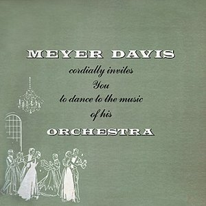 Image for 'Meyer Davis Cordially Invites You To Dance To The Music Of His Orchestra'