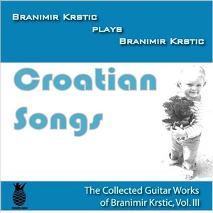 Image pour 'Croatian Songs (The Collected Guitar Works Of Branimir Krstic, Vol. III)'
