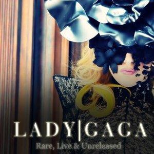 Image for 'Rare, Live & Unreleased Lady GaGa'