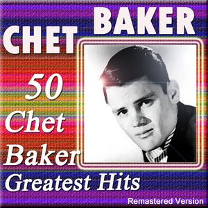Image for '50 Chet Baker Greatest Hits (Remastered Version)'