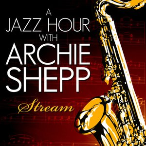 Image for 'A Jazz Hour With Archie Shepp - Stream - EP'
