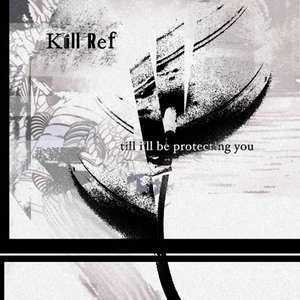 Image for 'CF026 - Kill Ref - Till I'll Be Protecting You EP'