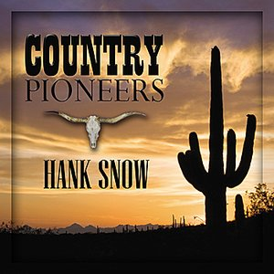 Image for 'Country Pioneers - Hank Snow'