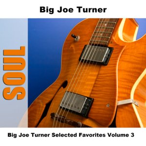 Image for 'Big Joe Turner Selected Favorites, Vol. 3'