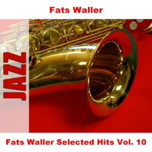 Image for 'Fats Waller Selected Hits Vol. 10'