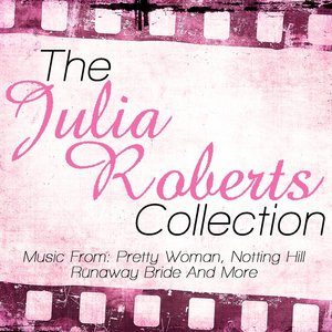 'The Julia Roberts Collection - Music From: Pretty Woman, Notting Hill, Runaway Bride and More'の画像