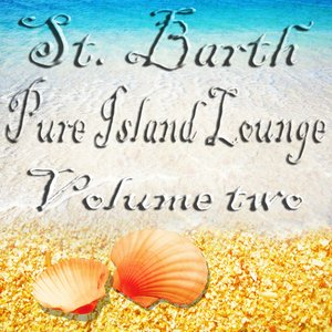 Image for 'St. Barth Pure Island Lounge, Vol. 2 (St. Barts - Saint-Barthélemy the Billionaire Chill Out Sunset and Paradise Island)'
