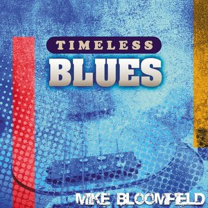 Image for 'Timeless Blues: Mike Bloomfield'