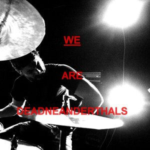 Image for 'We Are Dead Neanderthals'