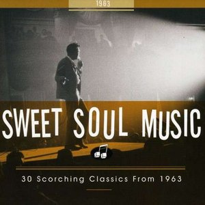 Image for 'Sweet Soul Music: 30 Scorching Classics From 1963'