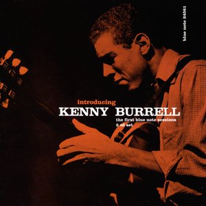 Image for 'Introducing Kenny Burrell - The First Blue Note Sessions'
